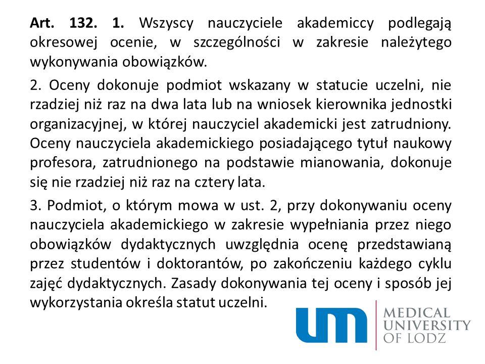 Art. 132. 1. Wszyscy nauczyciele akademiccy podlegają okresowej ocenie, w szczególności w zakresie należytego wykonywania obowiązków.