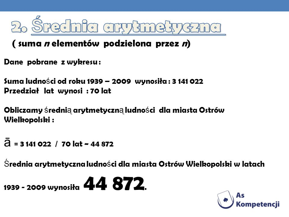 ā = 3 141 022 / 70 lat ~ 44 872 ( suma n elementów podzielona przez n)