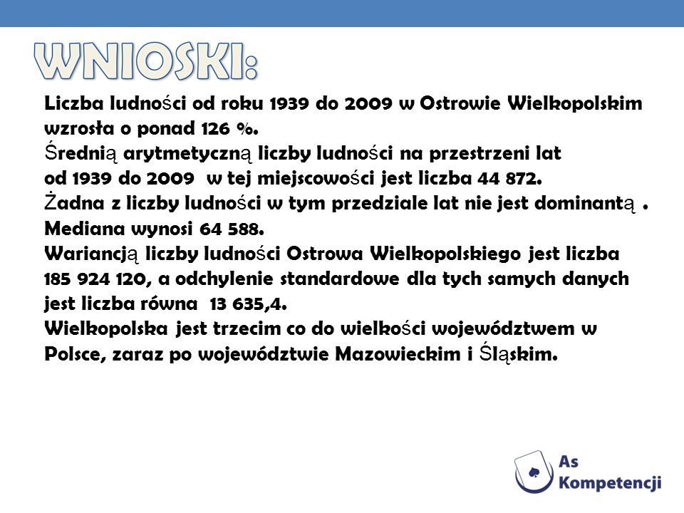 Liczba ludności od roku 1939 do 2009 w Ostrowie Wielkopolskim wzrosła o ponad 126 %.