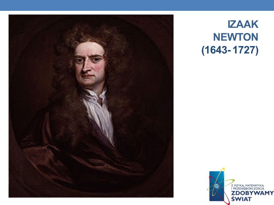 Izaak Newton (1643- 1727)