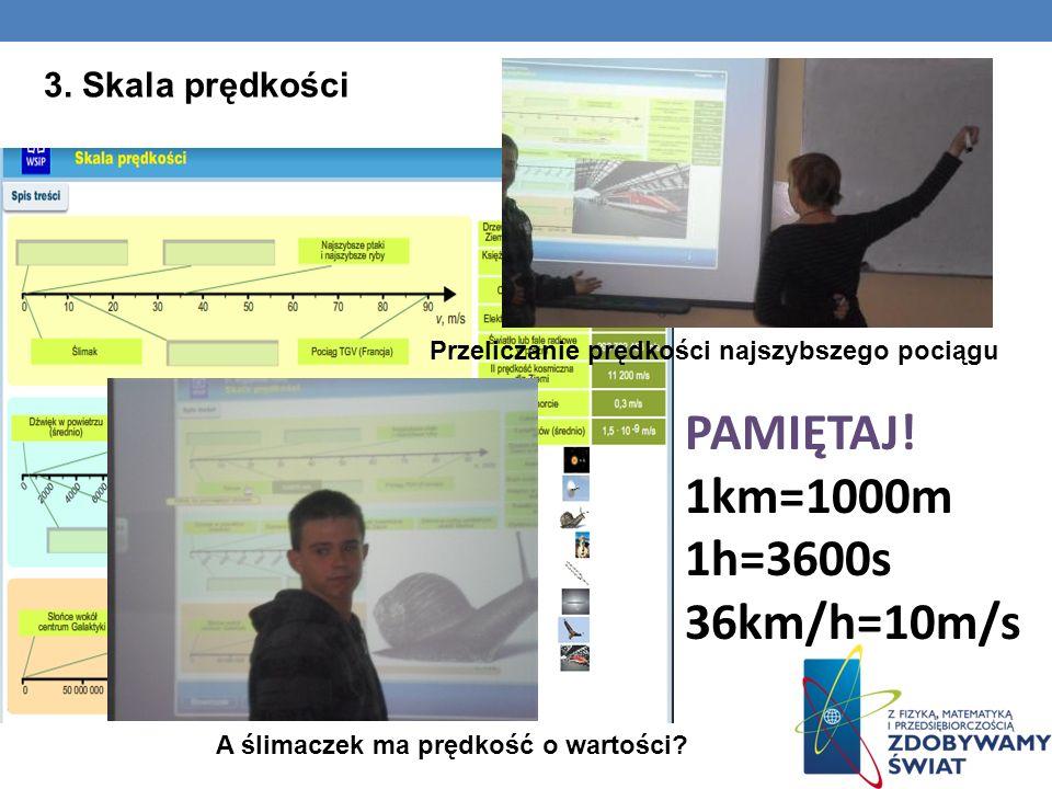 PAMIĘTAJ! 1km=1000m 1h=3600s 36km/h=10m/s 3. Skala prędkości