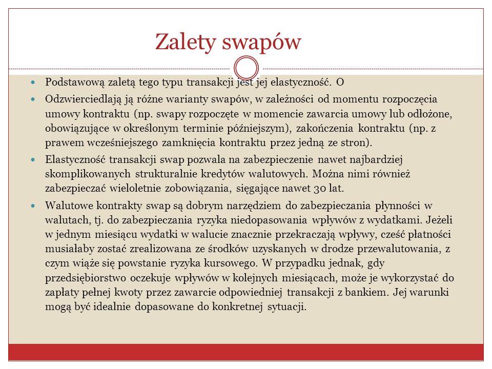 Zalety swapów Podstawową zaletą tego typu transakcji jest jej elastyczność. O.