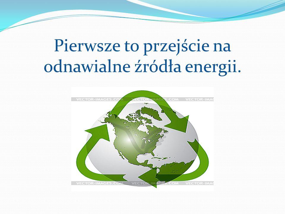 Pierwsze to przejście na odnawialne źródła energii.