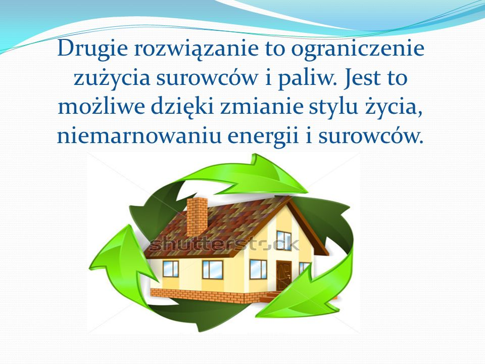 Drugie rozwiązanie to ograniczenie zużycia surowców i paliw