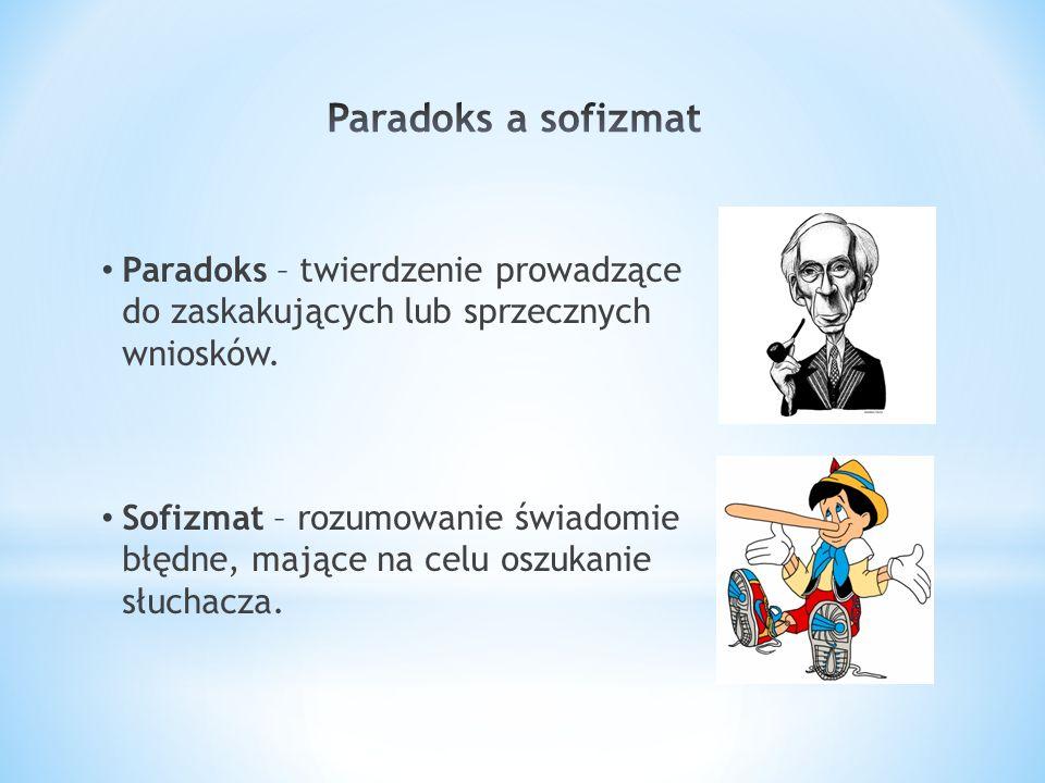Paradoks a sofizmat Paradoks – twierdzenie prowadzące do zaskakujących lub sprzecznych wniosków.