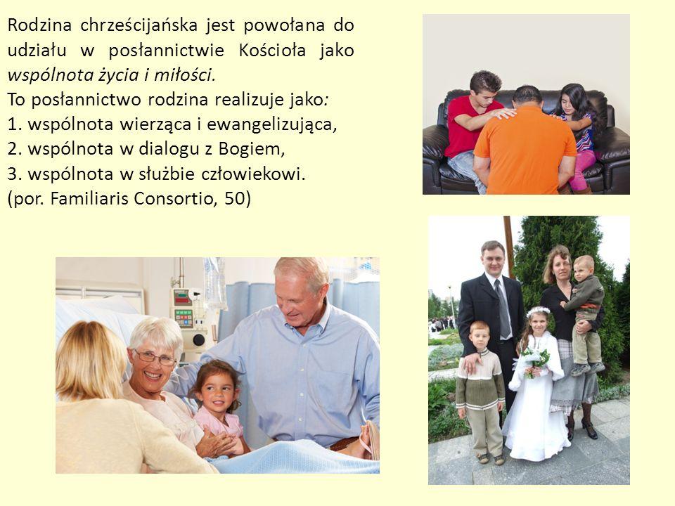 Rodzina chrześcijańska jest powołana do udziału w posłannictwie Kościoła jako wspólnota życia i miłości.