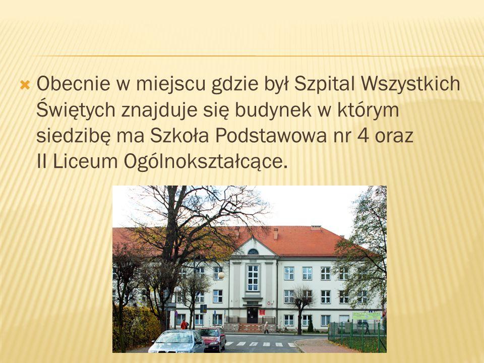Obecnie w miejscu gdzie był Szpital Wszystkich Świętych znajduje się budynek w którym siedzibę ma Szkoła Podstawowa nr 4 oraz II Liceum Ogólnokształcące.