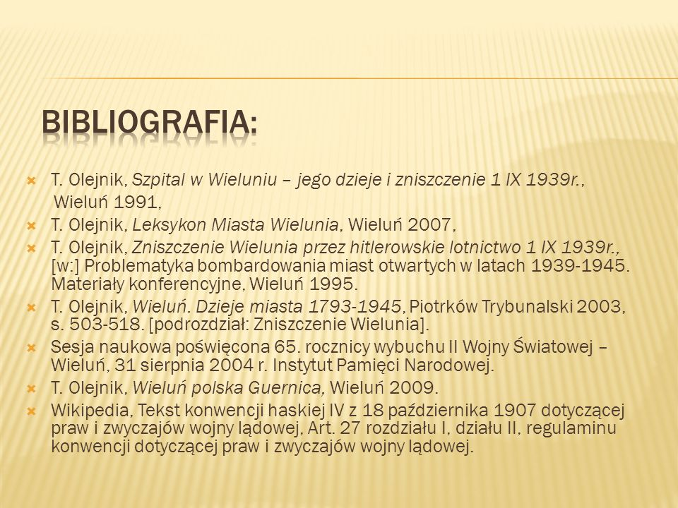 Bibliografia: T. Olejnik, Szpital w Wieluniu – jego dzieje i zniszczenie 1 IX 1939r., Wieluń 1991,