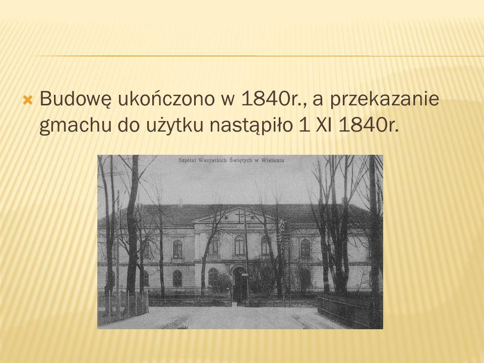 Budowę ukończono w 1840r., a przekazanie gmachu do użytku nastąpiło 1 XI 1840r.