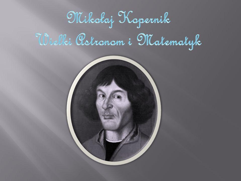 Mikołaj Kopernik Wielki Astronom i Matematyk