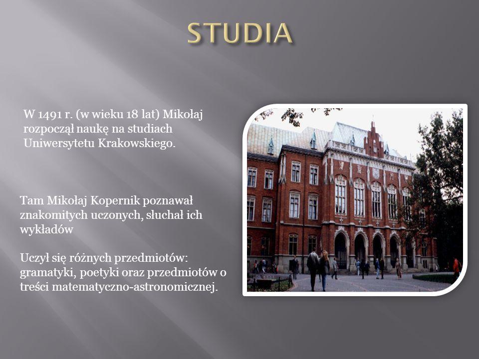STUDIA W 1491 r. (w wieku 18 lat) Mikołaj rozpoczął naukę na studiach Uniwersytetu Krakowskiego.