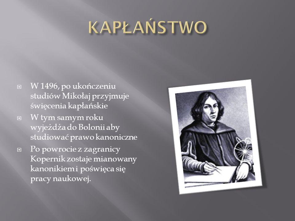 KAPŁAŃSTWO W 1496, po ukończeniu studiów Mikołaj przyjmuje święcenia kapłańskie. W tym samym roku wyjeżdża do Bolonii aby studiować prawo kanoniczne.