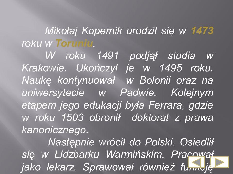 Mikołaj Kopernik urodził się w 1473 roku w Toruniu.