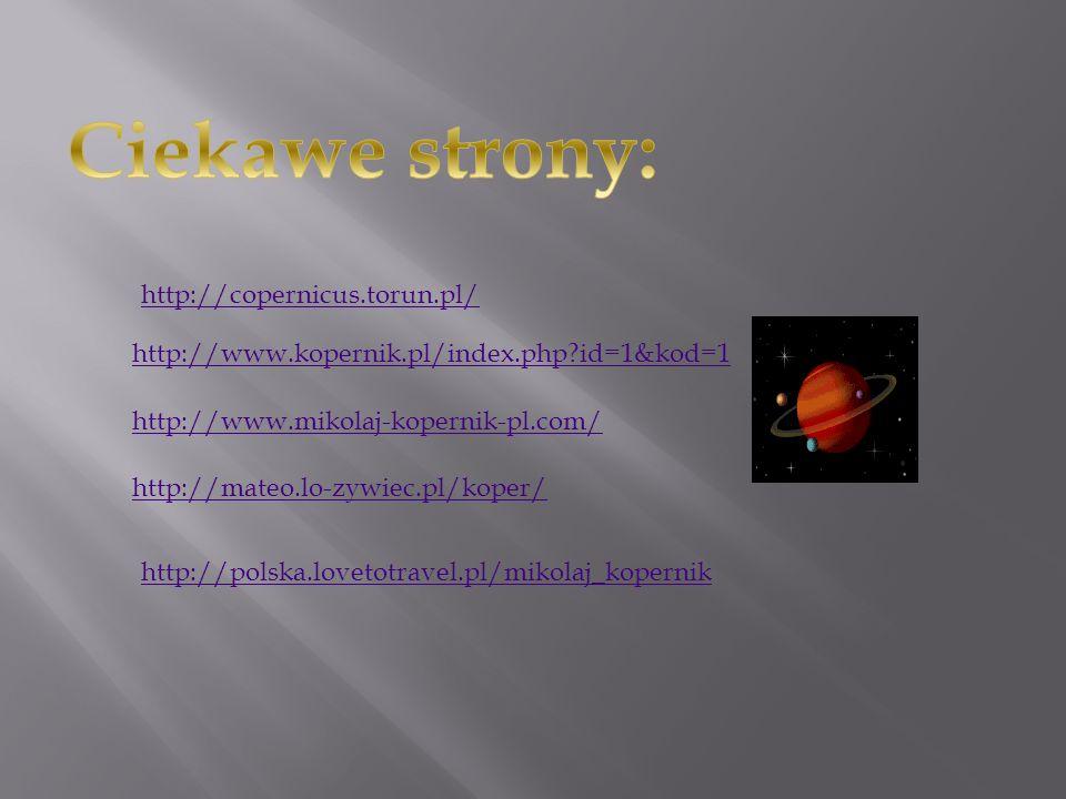 Ciekawe strony: http://copernicus.torun.pl/
