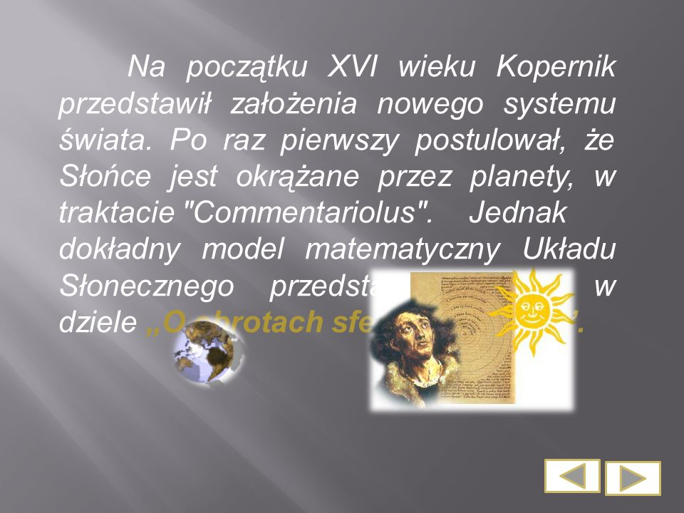 Na początku XVI wieku Kopernik przedstawił założenia nowego systemu świata.