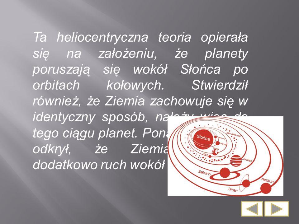 Ta heliocentryczna teoria opierała się na założeniu, że planety poruszają się wokół Słońca po orbitach kołowych.
