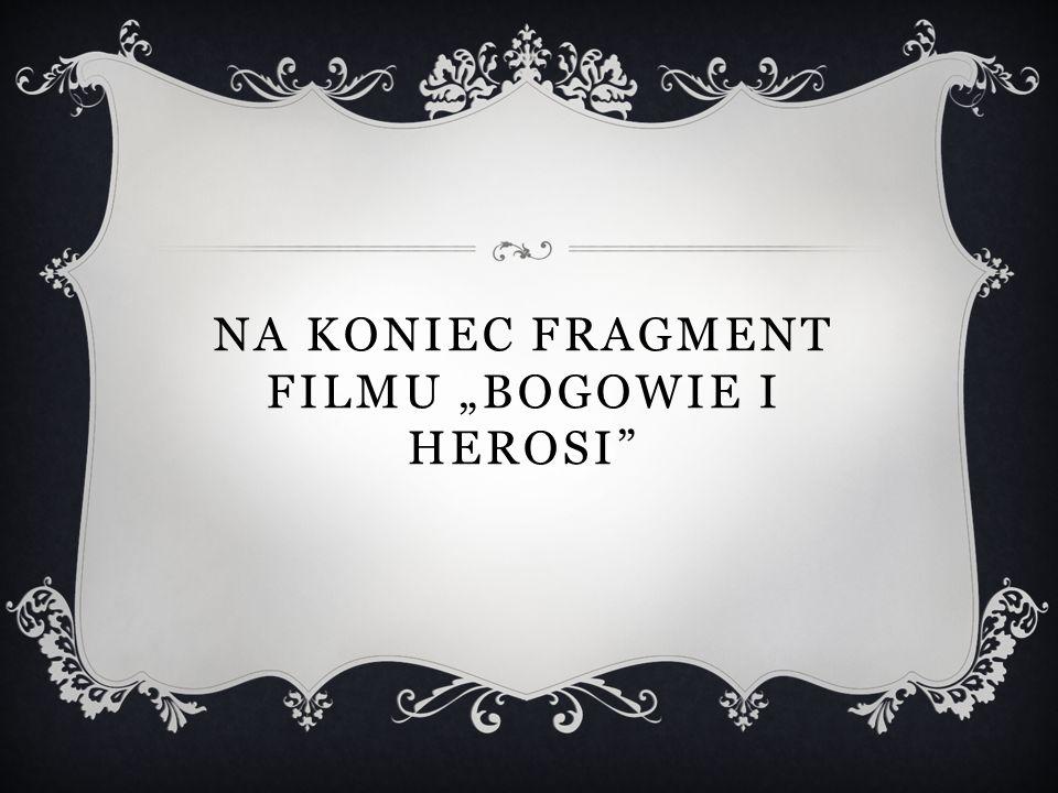 "Na Koniec fragment Filmu ""bogowie i herosi"