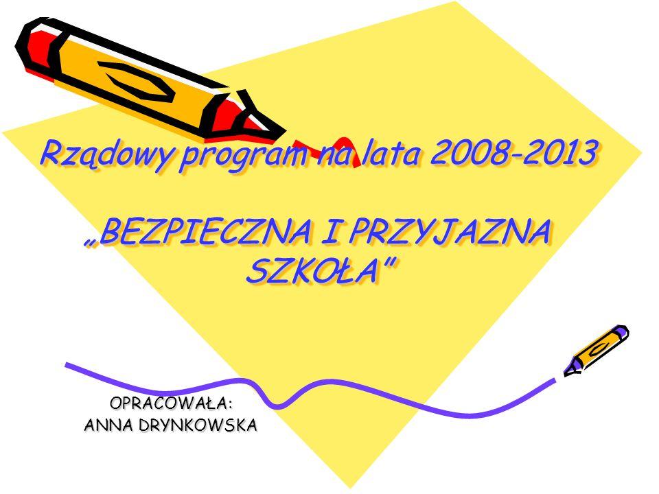 """Rządowy program na lata 2008-2013 """"BEZPIECZNA I PRZYJAZNA SZKOŁA"""