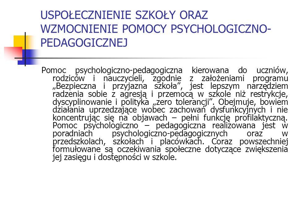 USPOŁECZNIENIE SZKOŁY ORAZ WZMOCNIENIE POMOCY PSYCHOLOGICZNO- PEDAGOGICZNEJ