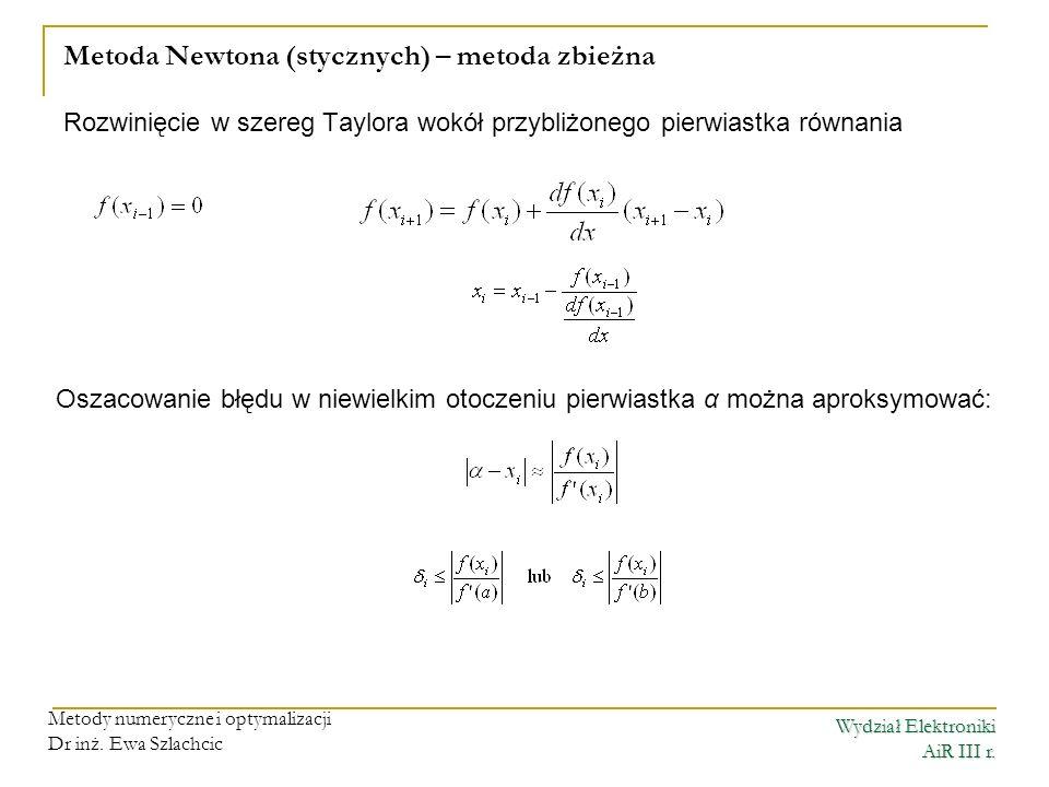 Metoda Newtona (stycznych) – metoda zbieżna Rozwinięcie w szereg Taylora wokół przybliżonego pierwiastka równania