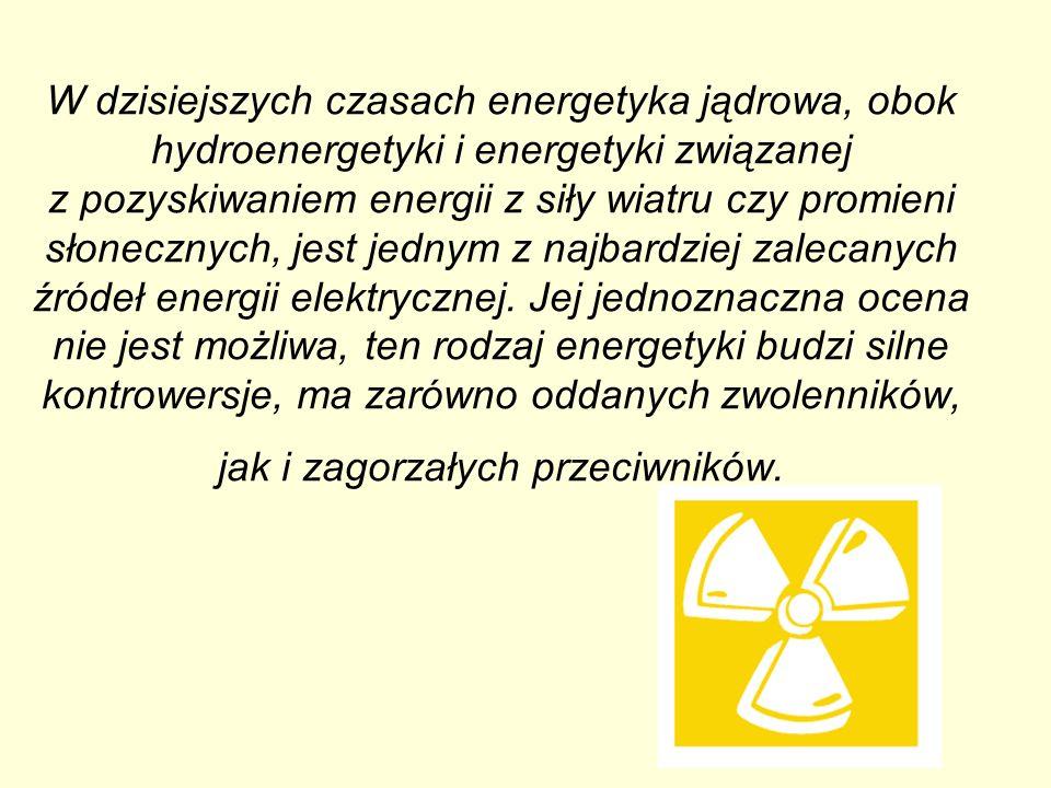 W dzisiejszych czasach energetyka jądrowa, obok hydroenergetyki i energetyki związanej z pozyskiwaniem energii z siły wiatru czy promieni słonecznych, jest jednym z najbardziej zalecanych źródeł energii elektrycznej.