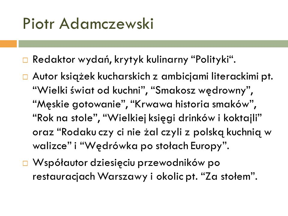 Piotr Adamczewski Redaktor wydań, krytyk kulinarny Polityki .