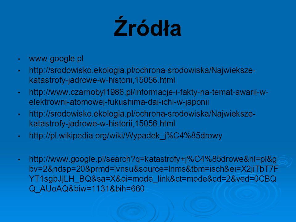Źródła www.google.pl. http://srodowisko.ekologia.pl/ochrona-srodowiska/Najwieksze-katastrofy-jadrowe-w-historii,15056.html.