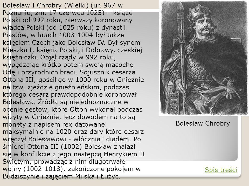 Bolesław I Chrobry (Wielki) (ur. 967 w Poznaniu, zm