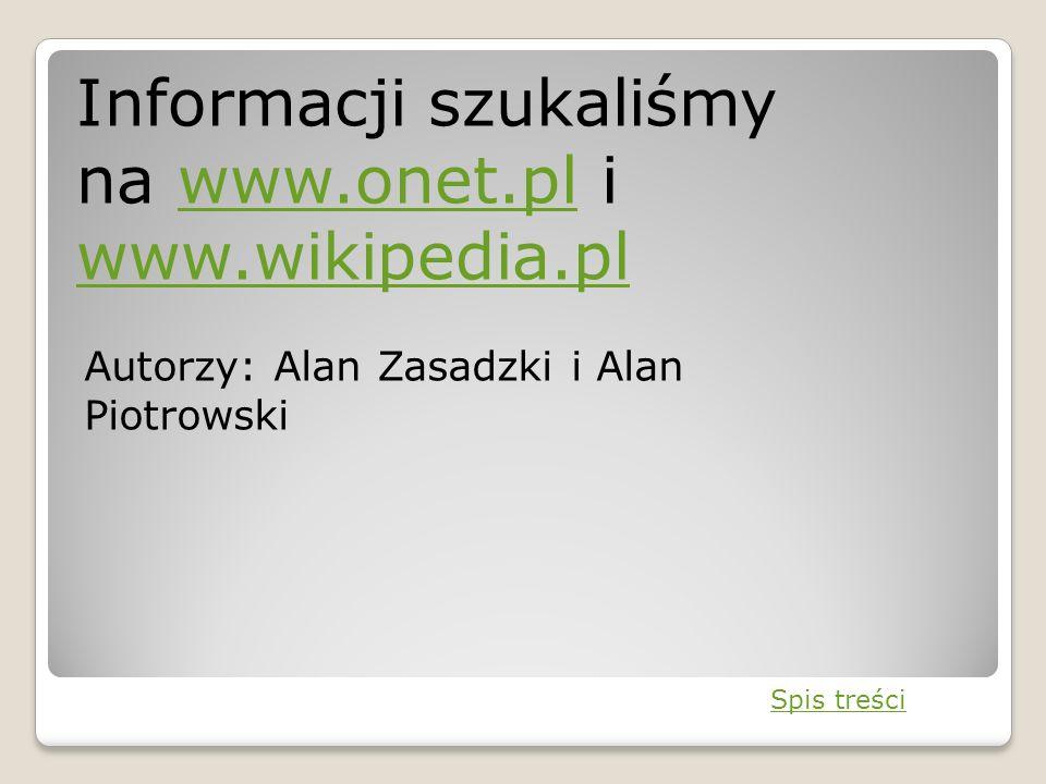 Informacji szukaliśmy na www.onet.pl i www.wikipedia.pl