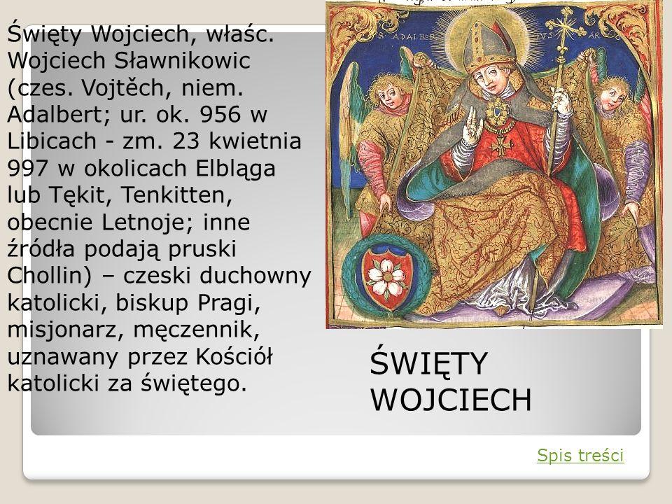 Święty Wojciech, właśc. Wojciech Sławnikowic (czes. Vojtěch, niem