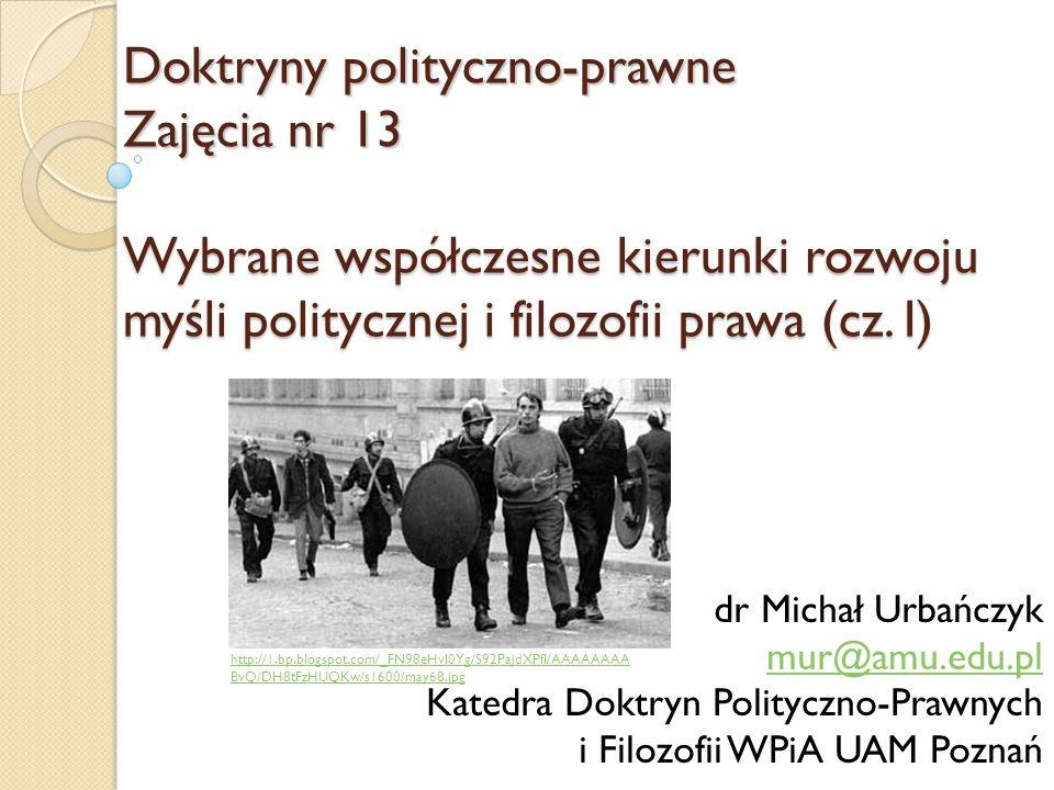 Doktryny polityczno-prawne Zajęcia nr 13 Wybrane współczesne kierunki rozwoju myśli politycznej i filozofii prawa (cz. I)