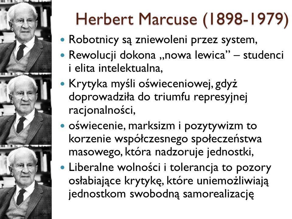 Herbert Marcuse (1898-1979) Robotnicy są zniewoleni przez system,