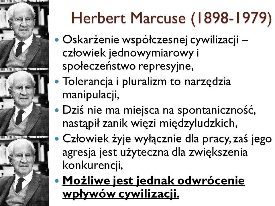 Herbert Marcuse (1898-1979)Oskarżenie współczesnej cywilizacji – człowiek jednowymiarowy i społeczeństwo represyjne,