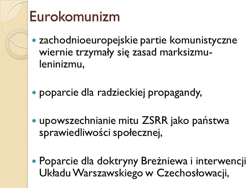 Eurokomunizmzachodnioeuropejskie partie komunistyczne wiernie trzymały się zasad marksizmu- leninizmu,
