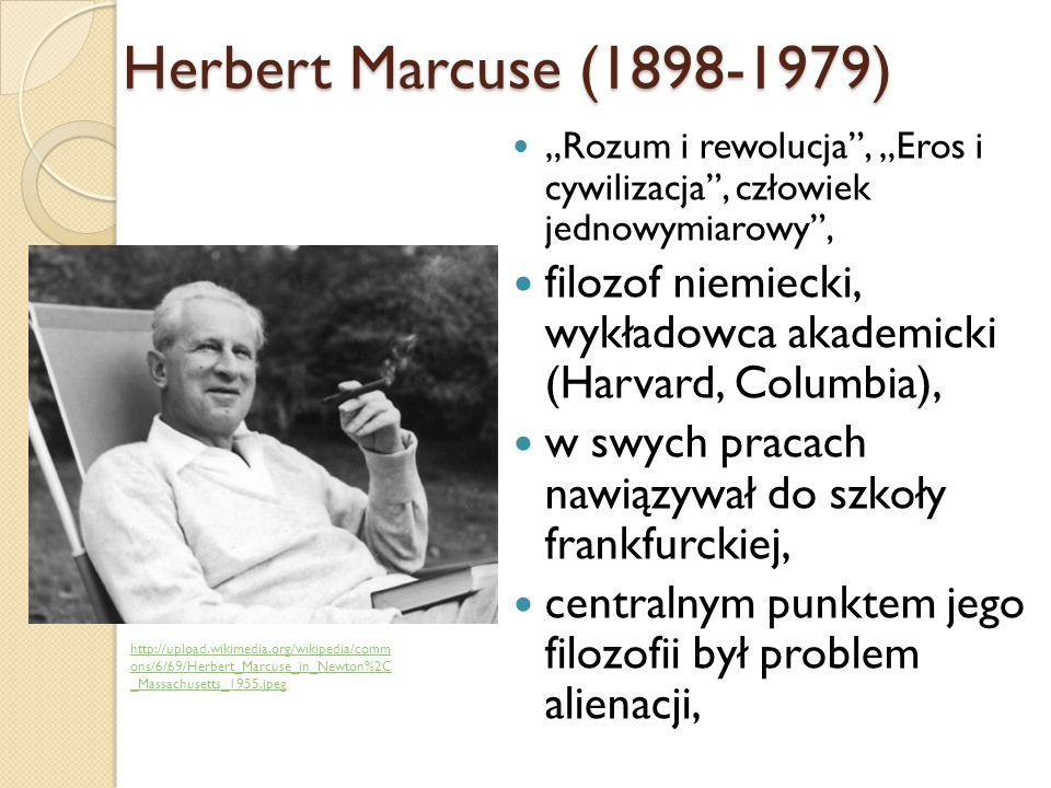 """Herbert Marcuse (1898-1979) """"Rozum i rewolucja , """"Eros i cywilizacja , człowiek jednowymiarowy ,"""