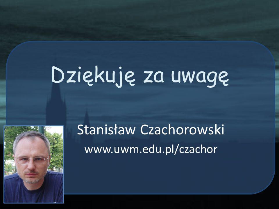 Stanisław Czachorowski www.uwm.edu.pl/czachor