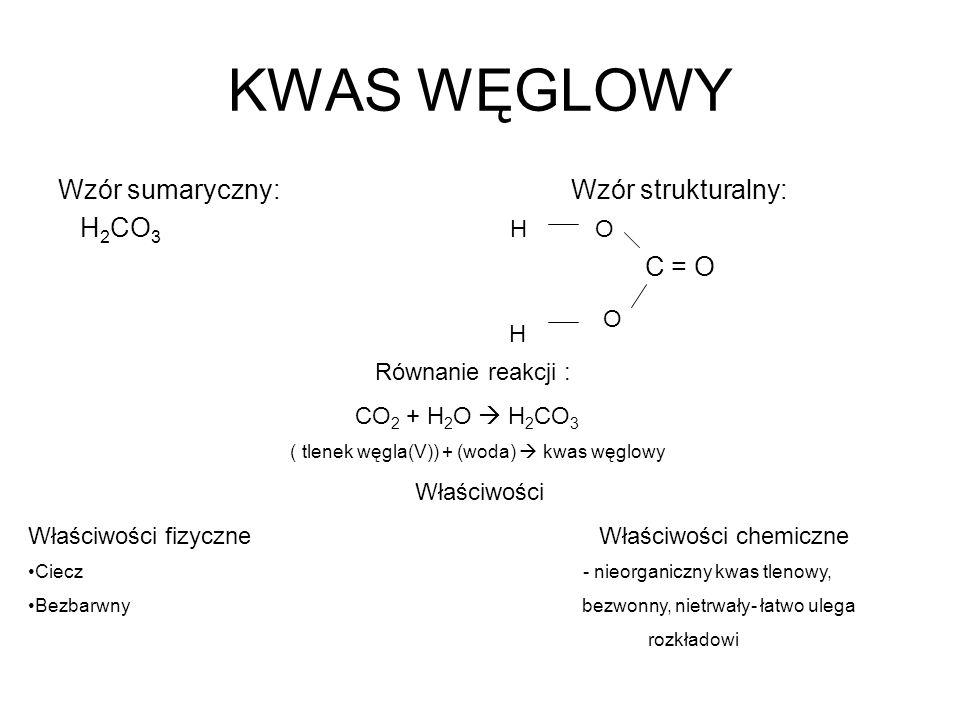 KWAS WĘGLOWY Wzór sumaryczny: Wzór strukturalny: H2CO3 C = O H O O H