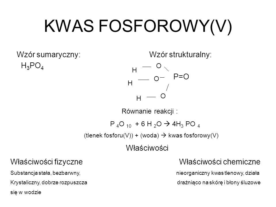 KWAS FOSFOROWY(V) Wzór sumaryczny: Wzór strukturalny: H3PO4 P=O