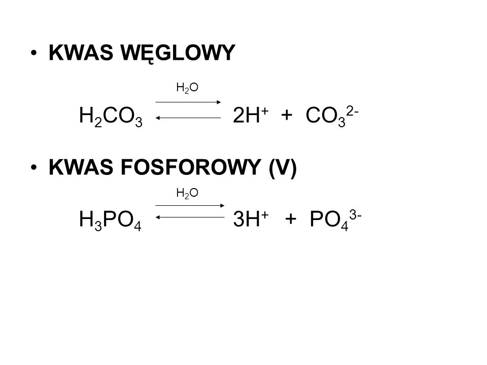 KWAS WĘGLOWY H2O H2CO3 2H+ + CO32- KWAS FOSFOROWY (V) H3PO4 3H+ + PO43-