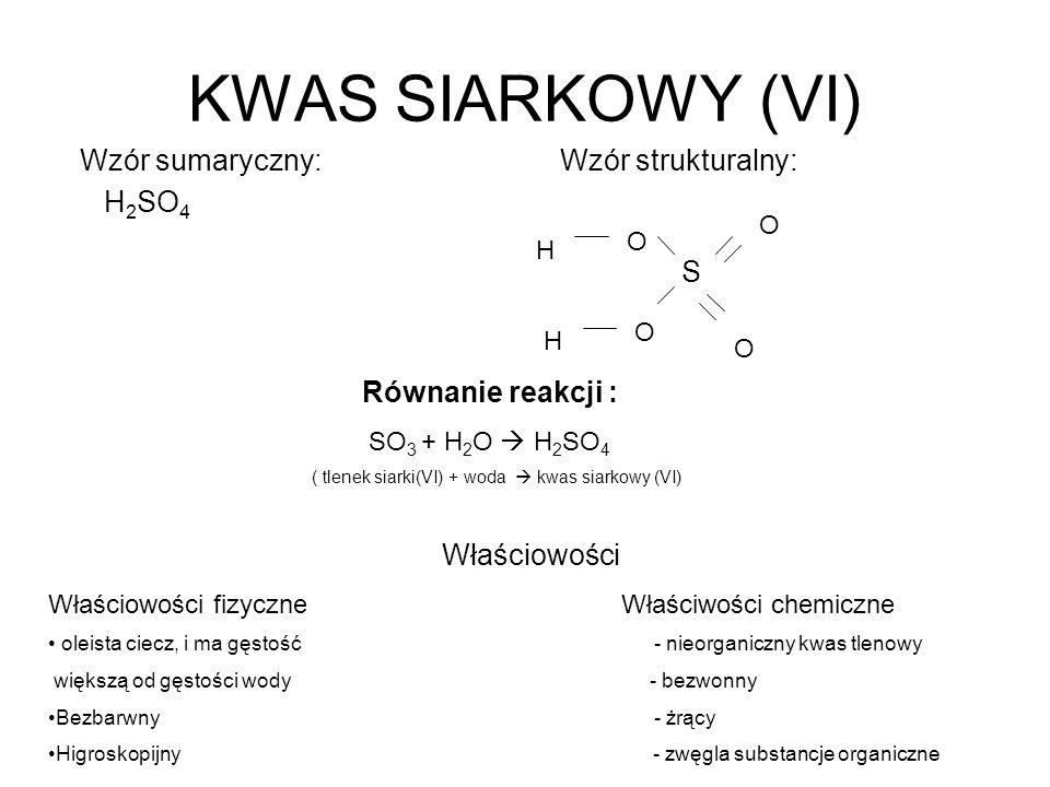 KWAS SIARKOWY (VI) Wzór sumaryczny: Wzór strukturalny: H2SO4 S O O H O