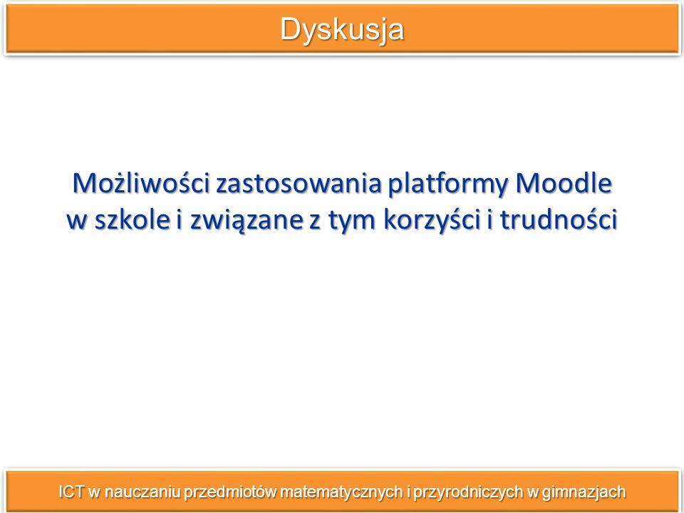 Dyskusja Możliwości zastosowania platformy Moodle w szkole i związane z tym korzyści i trudności.
