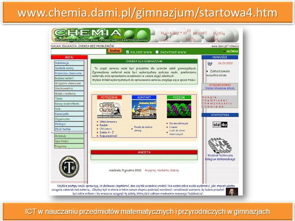 www.chemia.dami.pl/gimnazjum/startowa4.htm ICT w nauczaniu przedmiotów matematycznych i przyrodniczych w gimnazjach.
