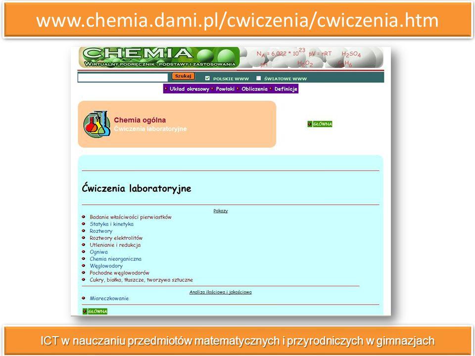 www.chemia.dami.pl/cwiczenia/cwiczenia.htm ICT w nauczaniu przedmiotów matematycznych i przyrodniczych w gimnazjach.