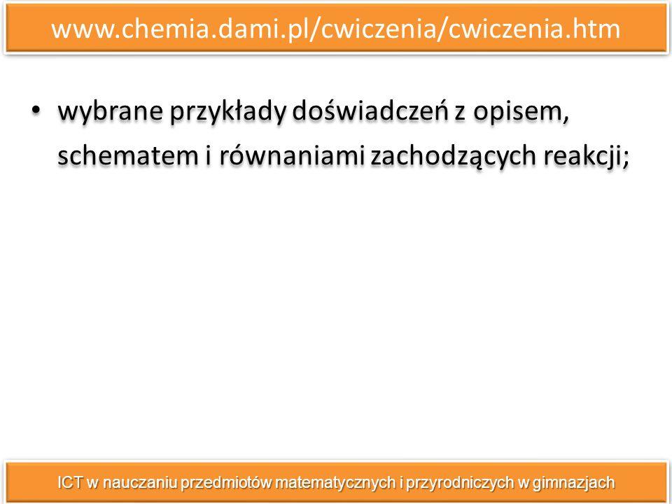 www.chemia.dami.pl/cwiczenia/cwiczenia.htm wybrane przykłady doświadczeń z opisem, schematem i równaniami zachodzących reakcji;