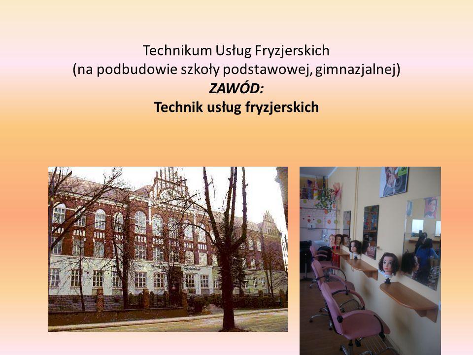 Technikum Usług Fryzjerskich (na podbudowie szkoły podstawowej, gimnazjalnej) ZAWÓD: Technik usług fryzjerskich