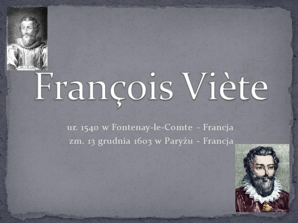 François Viète ur. 1540 w Fontenay-le-Comte - Francja