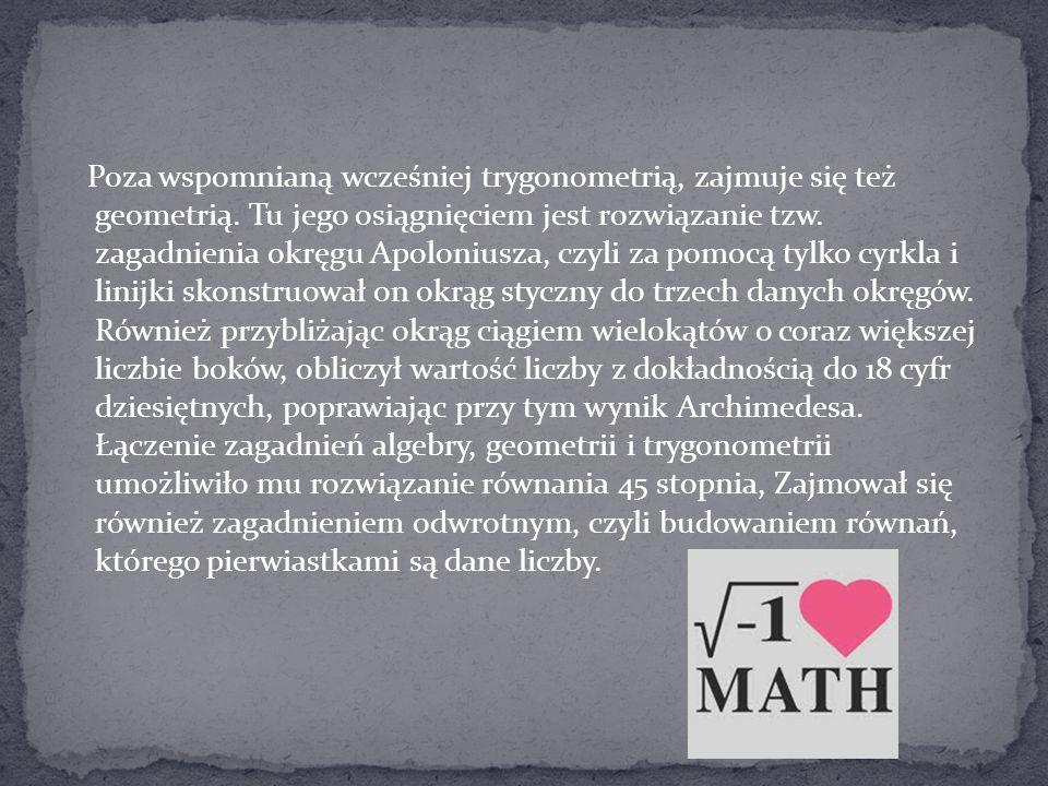 Poza wspomnianą wcześniej trygonometrią, zajmuje się też geometrią