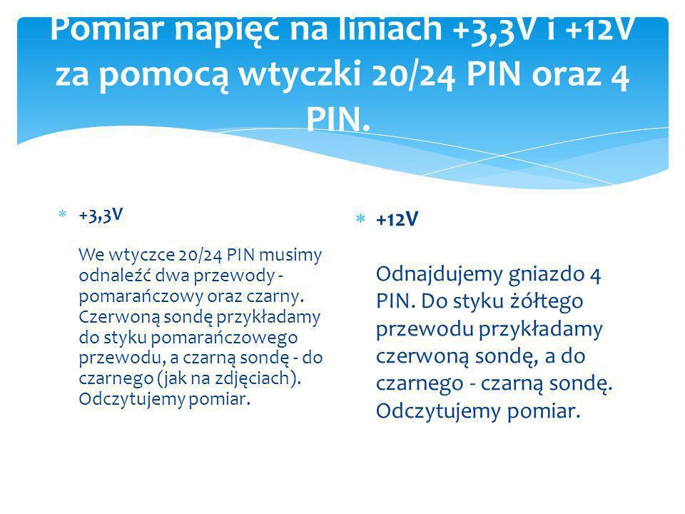 Pomiar napięć na liniach +3,3V i +12V za pomocą wtyczki 20/24 PIN oraz 4 PIN.