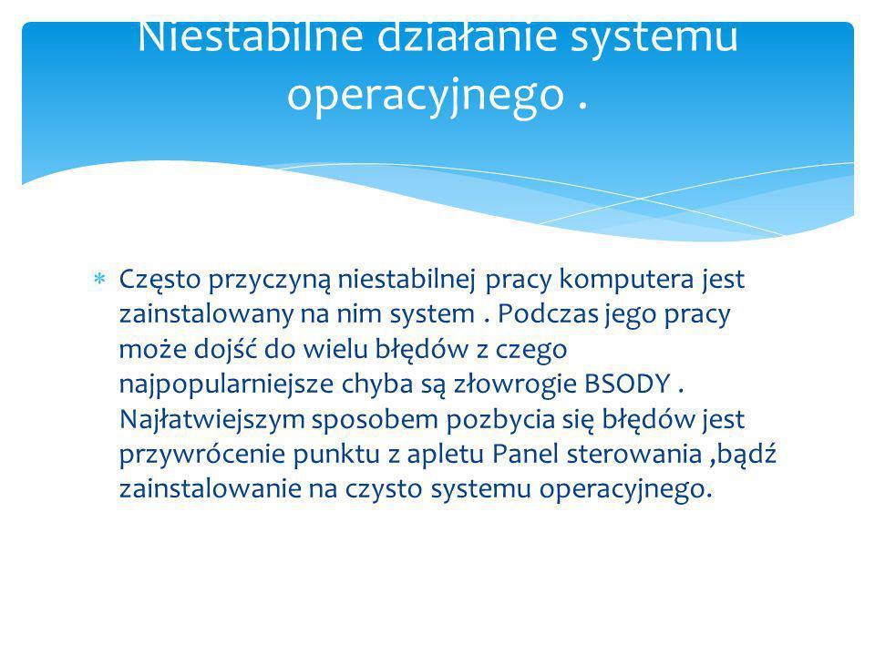 Niestabilne działanie systemu operacyjnego .