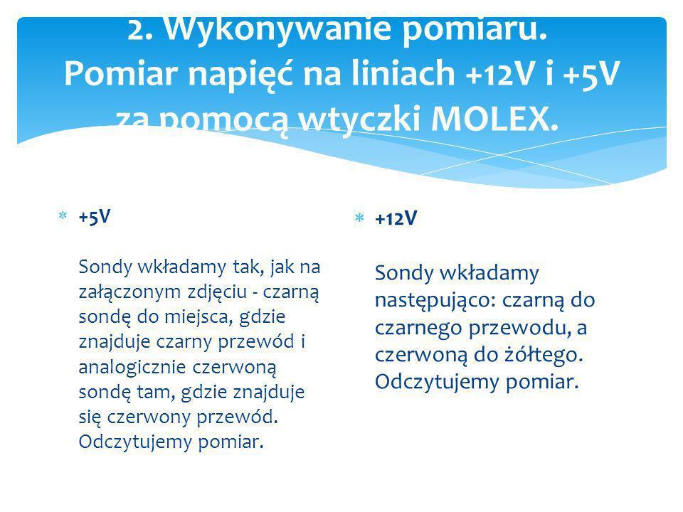 2. Wykonywanie pomiaru. Pomiar napięć na liniach +12V i +5V za pomocą wtyczki MOLEX.